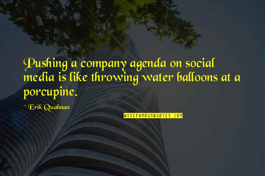 Water Company Quotes By Erik Qualman: Pushing a company agenda on social media is
