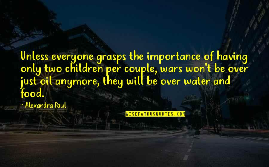 Water Importance Quotes By Alexandra Paul: Unless everyone grasps the importance of having only