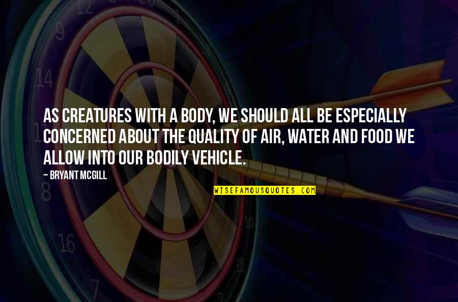 Water Importance Quotes By Bryant McGill: As creatures with a body, we should all