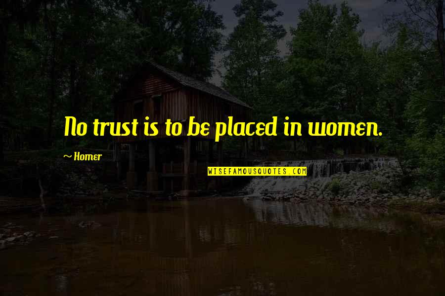 Water Polo Coach Quotes By Homer: No trust is to be placed in women.