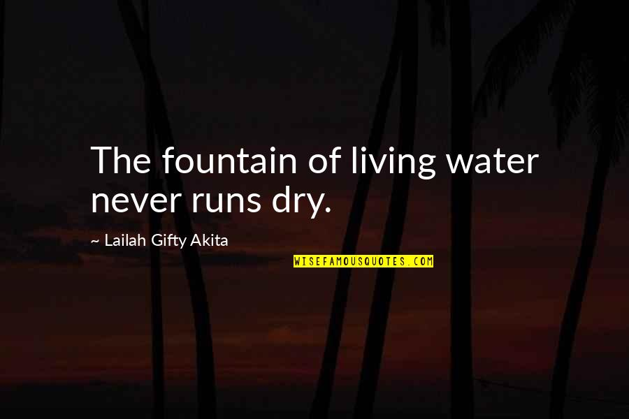 Water Runs Dry Quotes By Lailah Gifty Akita: The fountain of living water never runs dry.