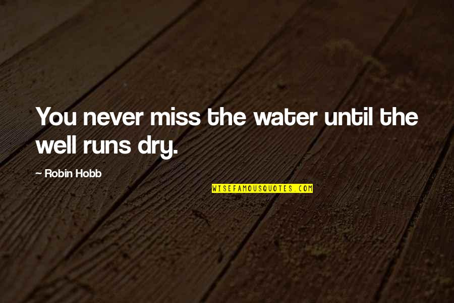Water Runs Dry Quotes By Robin Hobb: You never miss the water until the well