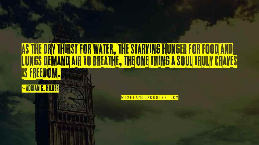 Water Thirst Quotes By Adrian G. Hilder: As the dry thirst for water, the starving