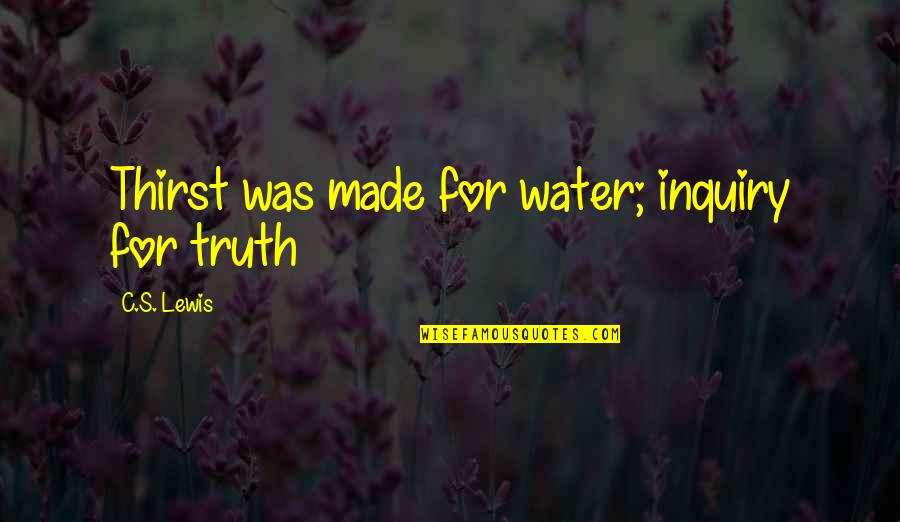 Water Thirst Quotes By C.S. Lewis: Thirst was made for water; inquiry for truth