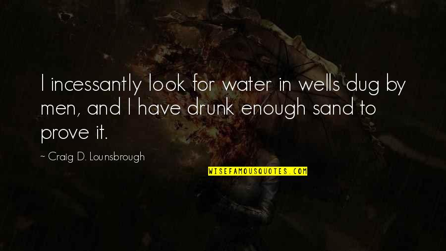 Water Thirst Quotes By Craig D. Lounsbrough: I incessantly look for water in wells dug