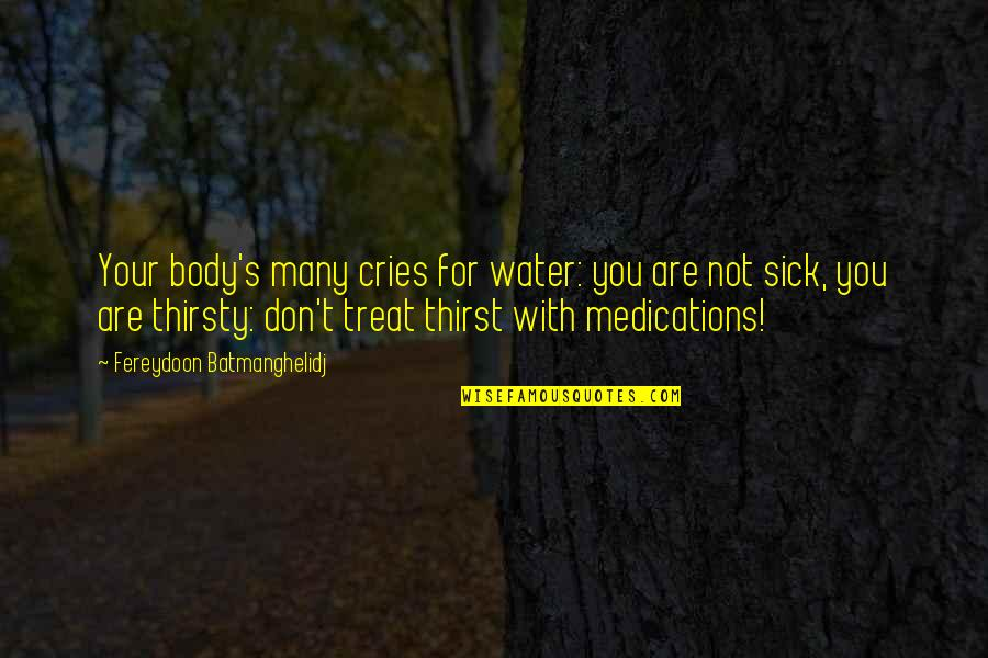 Water Thirst Quotes By Fereydoon Batmanghelidj: Your body's many cries for water: you are