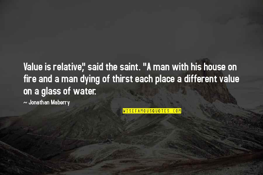 """Water Thirst Quotes By Jonathan Maberry: Value is relative,"""" said the saint. """"A man"""