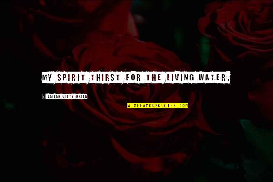 Water Thirst Quotes By Lailah Gifty Akita: My spirit thirst for the living water.