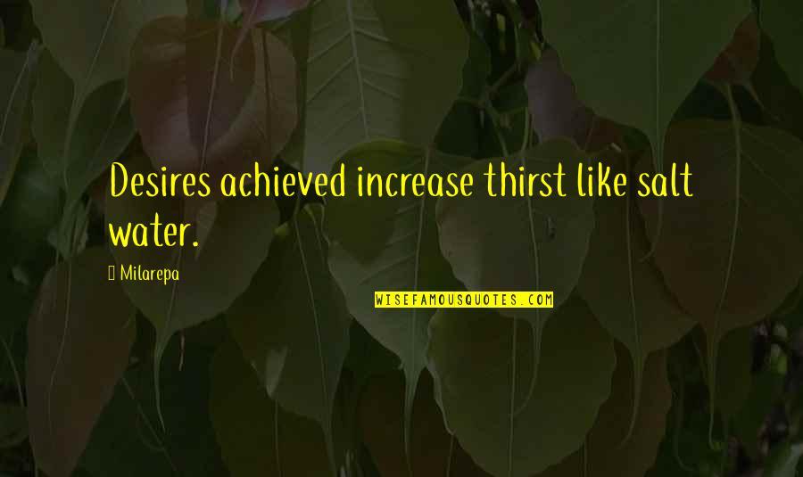 Water Thirst Quotes By Milarepa: Desires achieved increase thirst like salt water.