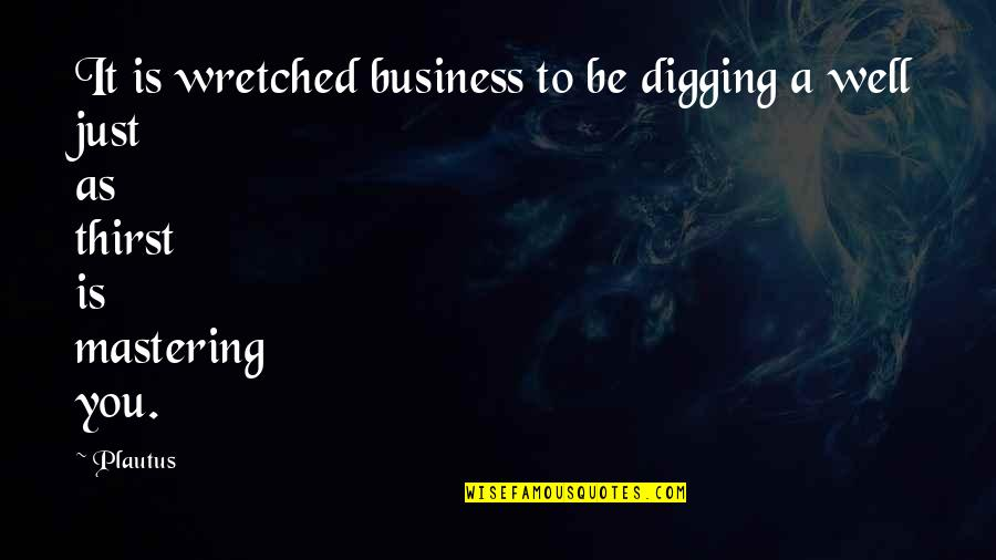 Water Thirst Quotes By Plautus: It is wretched business to be digging a