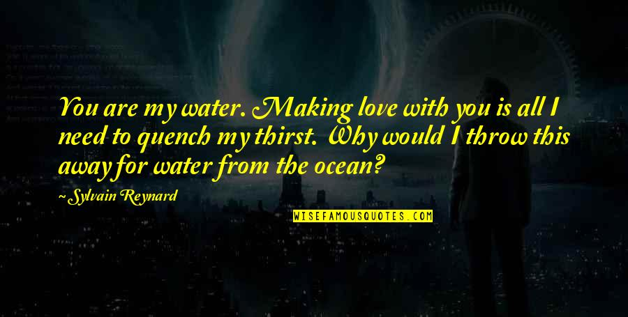 Water Thirst Quotes By Sylvain Reynard: You are my water. Making love with you