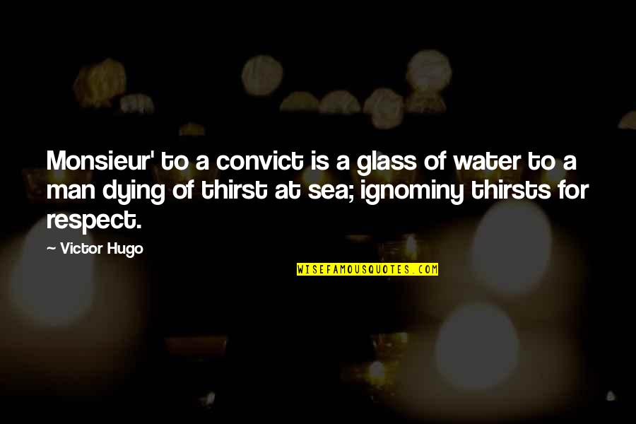 Water Thirst Quotes By Victor Hugo: Monsieur' to a convict is a glass of