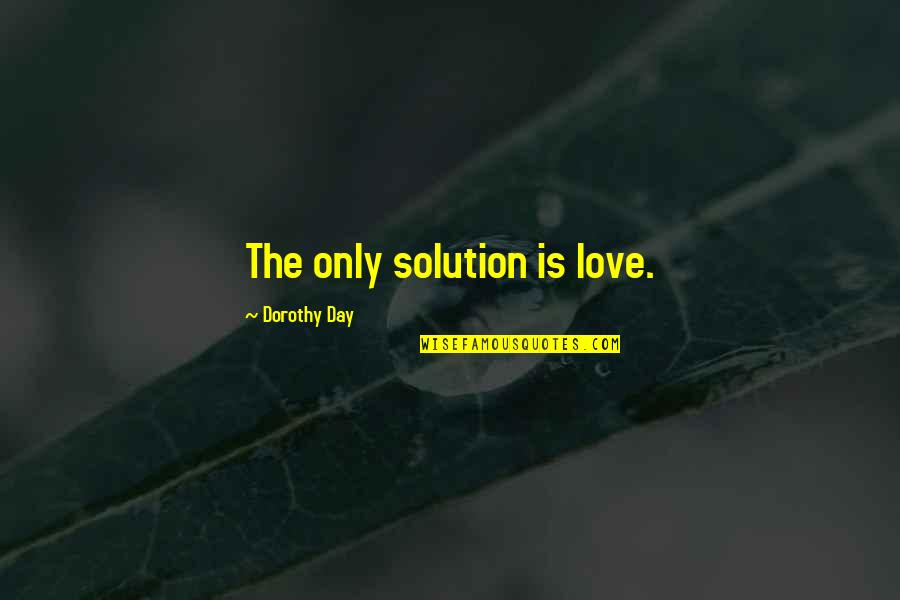 Waterborne Quotes By Dorothy Day: The only solution is love.