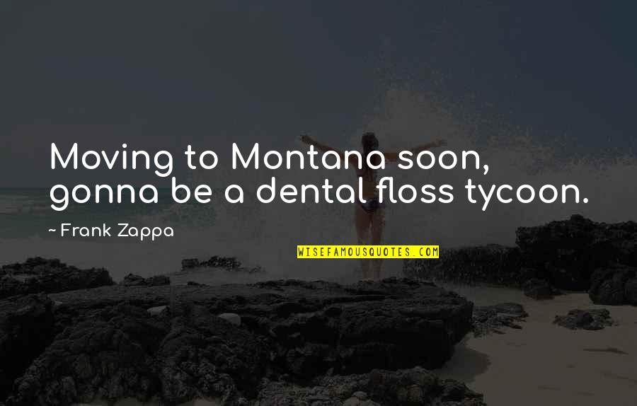 Waterboy Rob Schneider Quotes By Frank Zappa: Moving to Montana soon, gonna be a dental