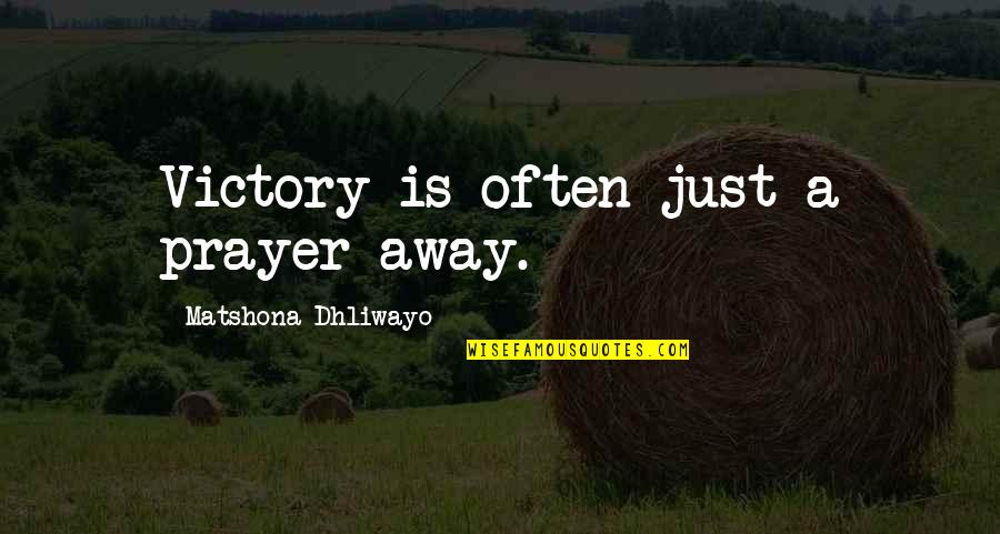 Waterboy Rob Schneider Quotes By Matshona Dhliwayo: Victory is often just a prayer away.