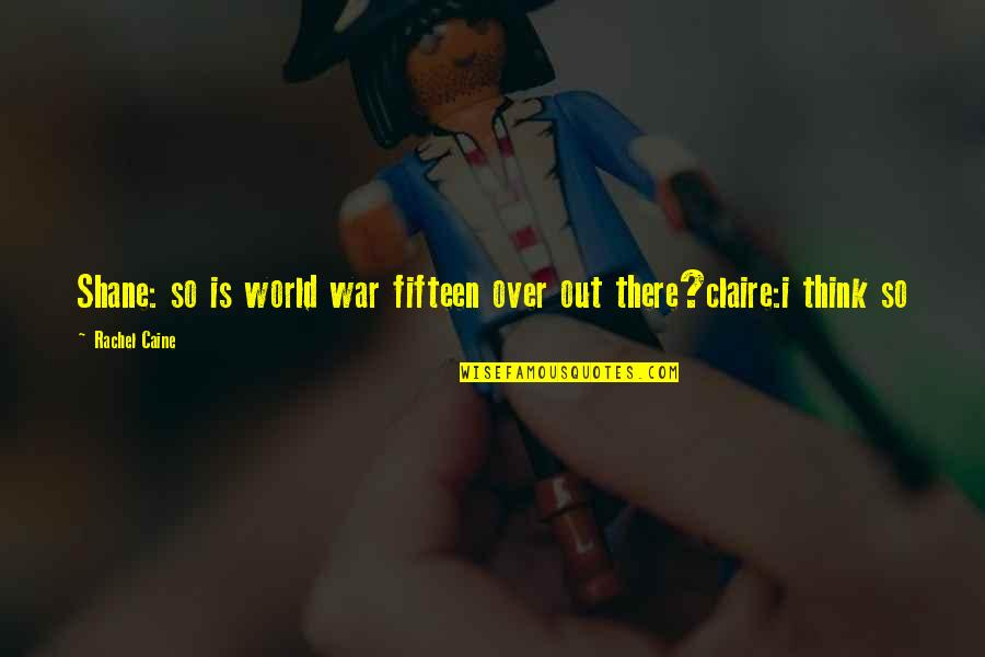 Waterboy Rob Schneider Quotes By Rachel Caine: Shane: so is world war fifteen over out
