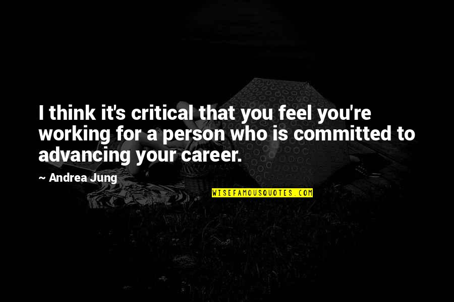 Watered Down Quotes By Andrea Jung: I think it's critical that you feel you're