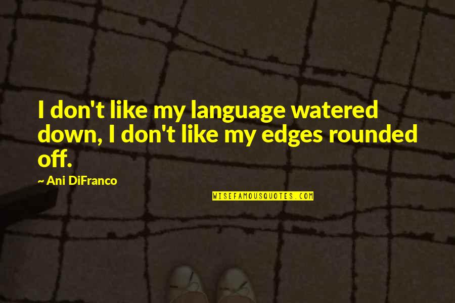 Watered Down Quotes By Ani DiFranco: I don't like my language watered down, I