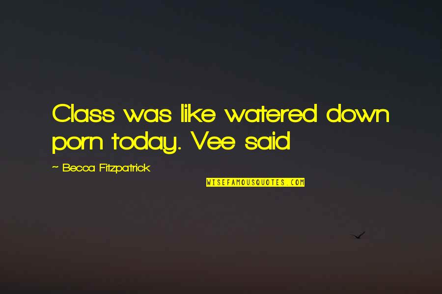 Watered Down Quotes By Becca Fitzpatrick: Class was like watered down porn today. Vee
