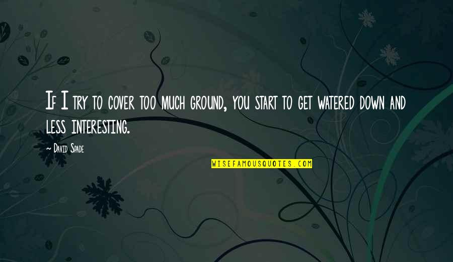 Watered Down Quotes By David Spade: If I try to cover too much ground,