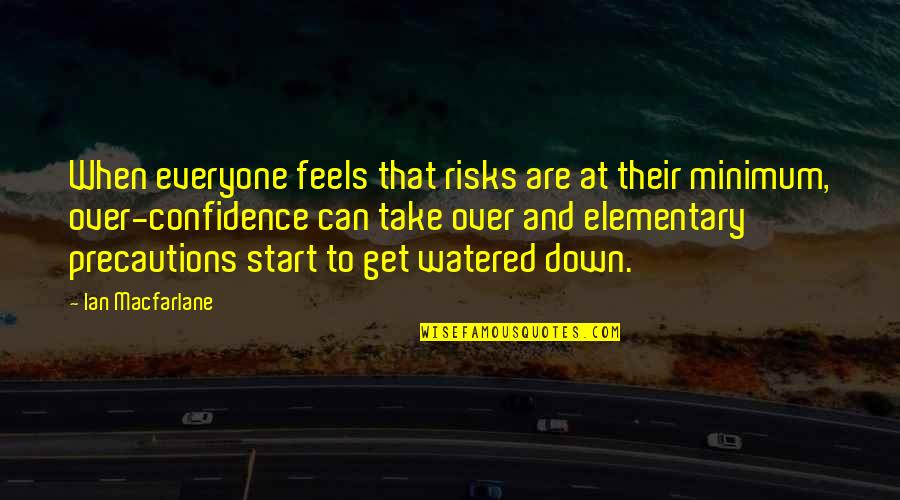 Watered Down Quotes By Ian Macfarlane: When everyone feels that risks are at their