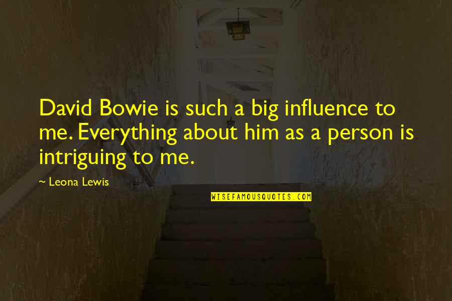 Watered Down Quotes By Leona Lewis: David Bowie is such a big influence to