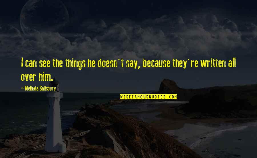 Watered Down Quotes By Melinda Salisbury: I can see the things he doesn't say,