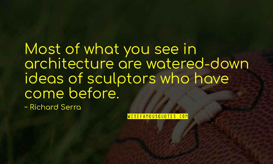 Watered Down Quotes By Richard Serra: Most of what you see in architecture are