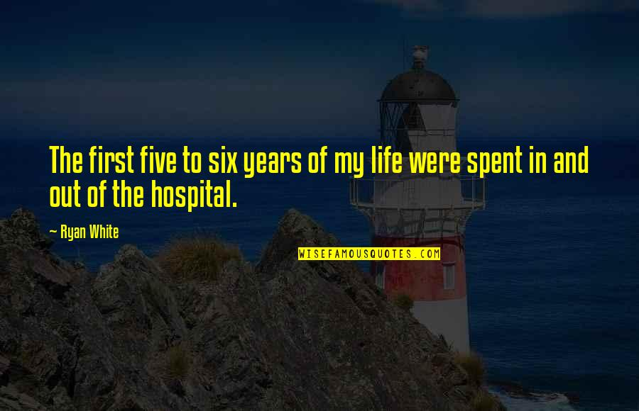 Watered Down Quotes By Ryan White: The first five to six years of my