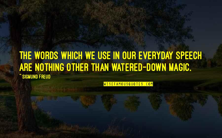 Watered Down Quotes By Sigmund Freud: The words which we use in our everyday