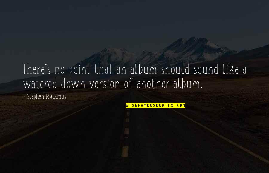 Watered Down Quotes By Stephen Malkmus: There's no point that an album should sound