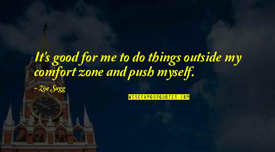 Watered Down Quotes By Zoe Sugg: It's good for me to do things outside