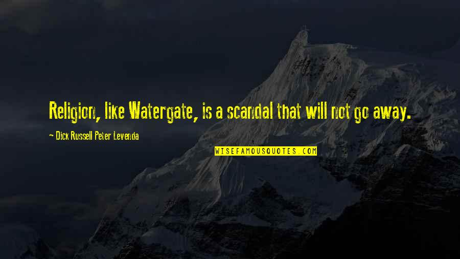 Watergate Scandal Quotes By Dick Russell Peter Levenda: Religion, like Watergate, is a scandal that will