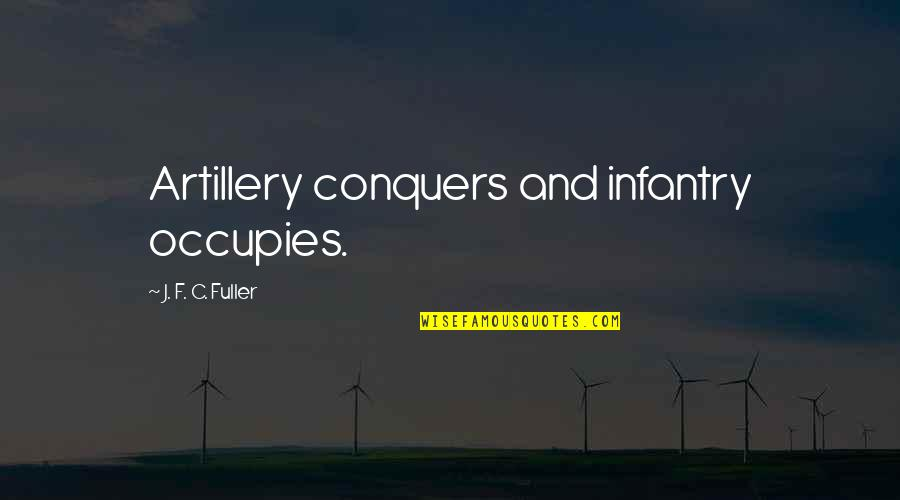 Wateringly Quotes By J. F. C. Fuller: Artillery conquers and infantry occupies.