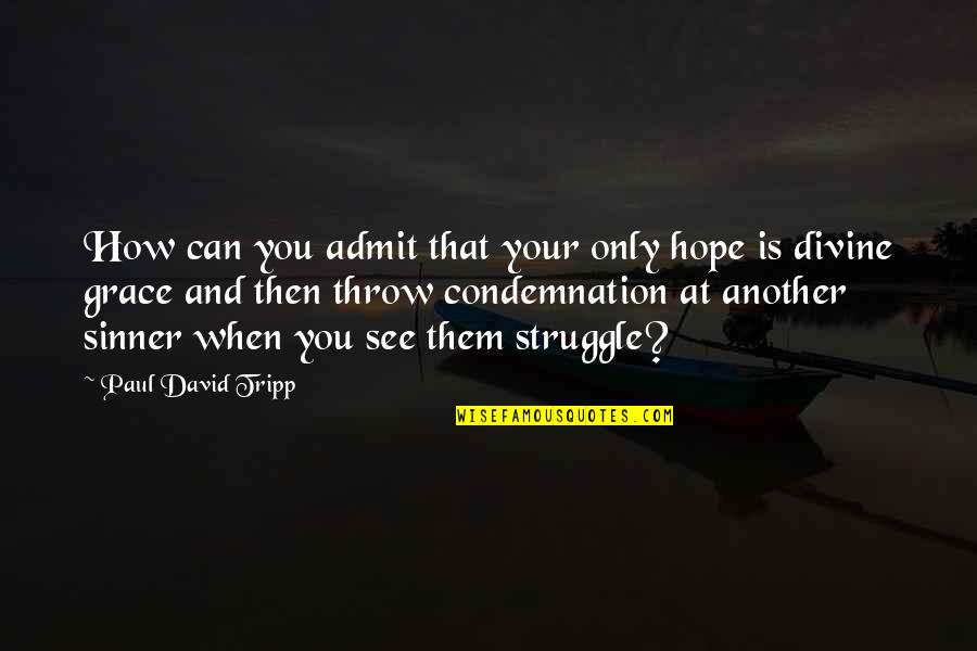 Waterspout Quotes By Paul David Tripp: How can you admit that your only hope