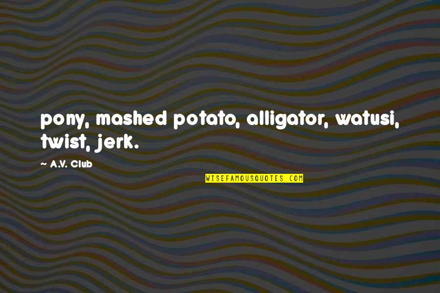 Watusi Quotes By A.V. Club: pony, mashed potato, alligator, watusi, twist, jerk.
