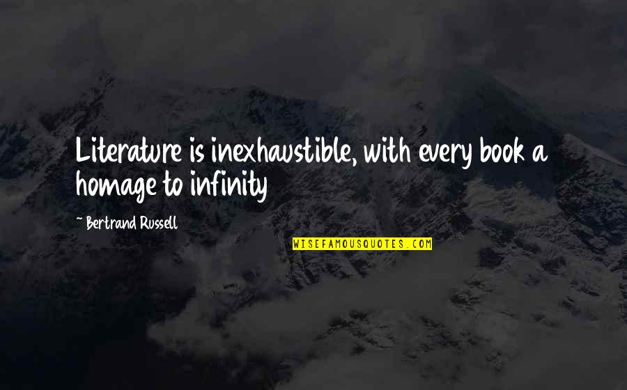 Wave Chapelle Quotes By Bertrand Russell: Literature is inexhaustible, with every book a homage