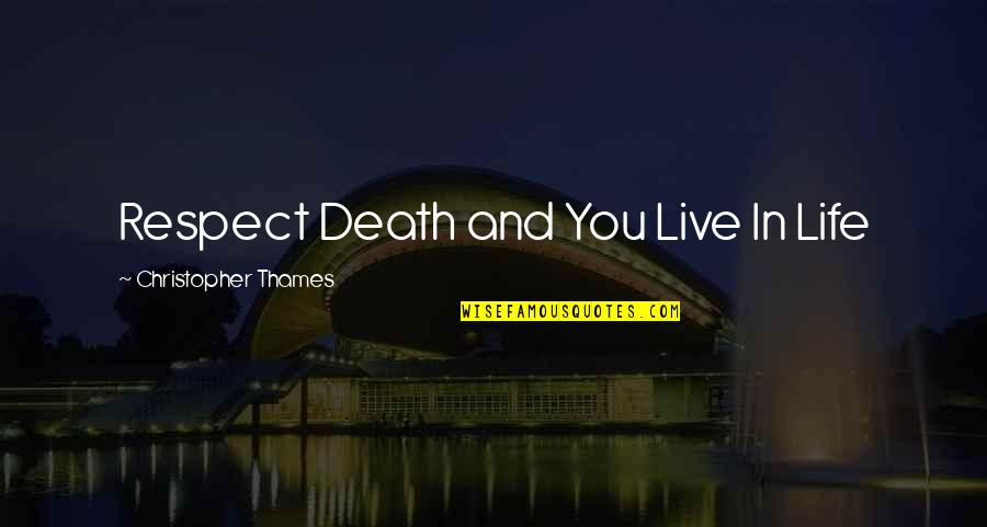 Wavelength Quotes By Christopher Thames: Respect Death and You Live In Life