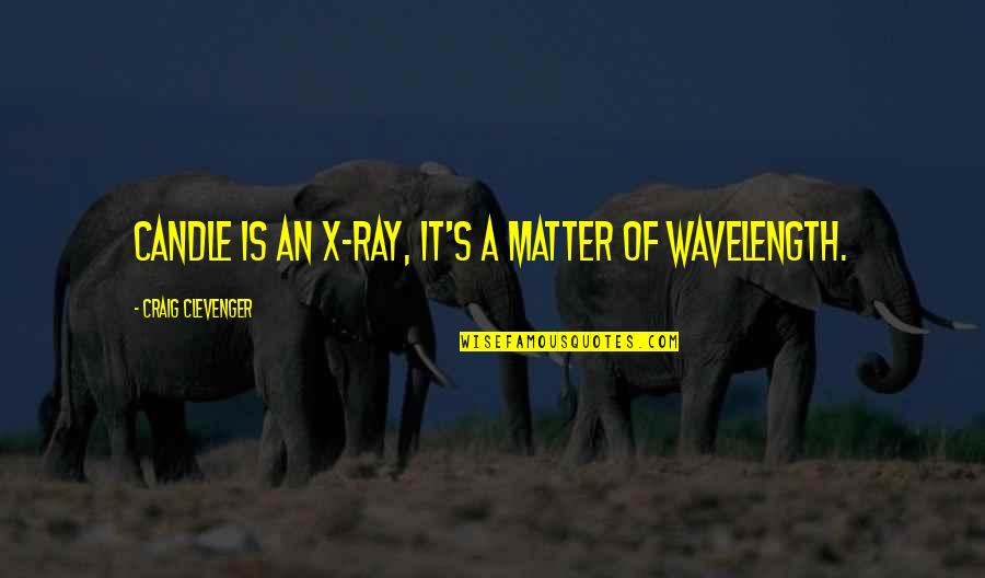 Wavelength Quotes By Craig Clevenger: Candle is an X-ray, it's a matter of