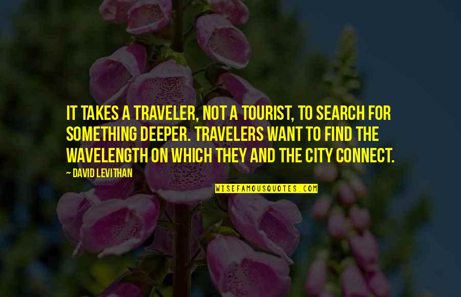Wavelength Quotes By David Levithan: It takes a traveler, not a tourist, to