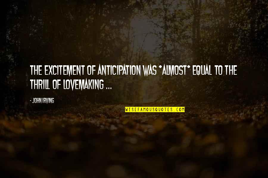 Wavelength Quotes By John Irving: The excitement of anticipation was *almost* equal to