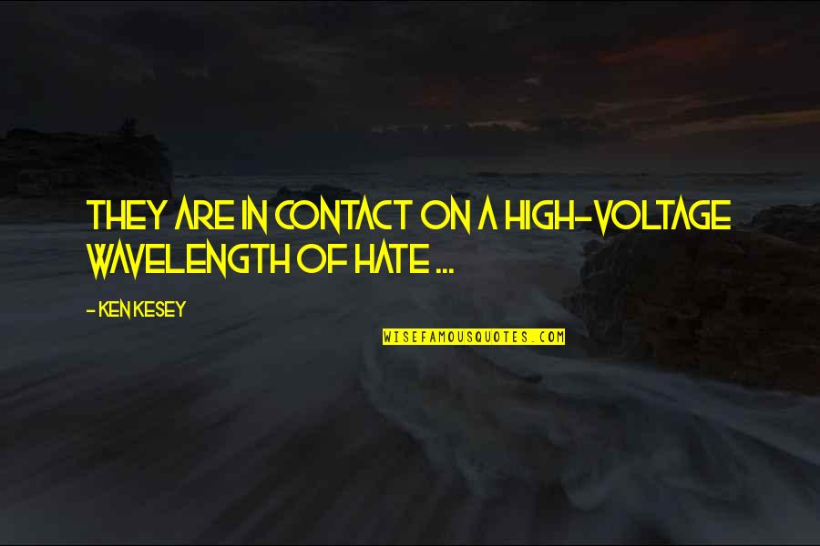 Wavelength Quotes By Ken Kesey: They are in contact on a high-voltage wavelength