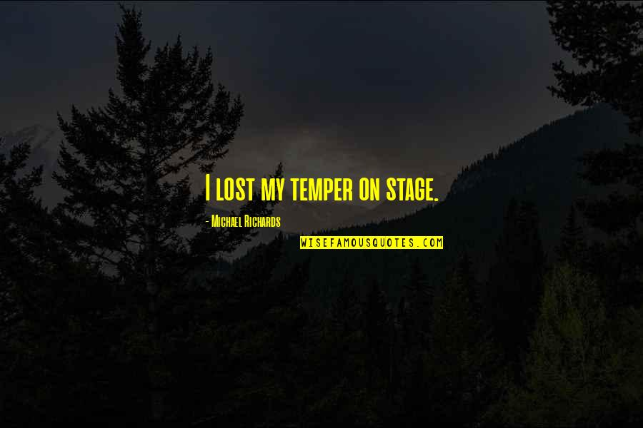 Wavelength Quotes By Michael Richards: I lost my temper on stage.