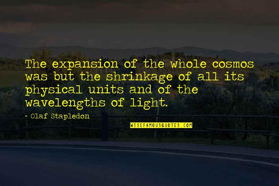 Wavelength Quotes By Olaf Stapledon: The expansion of the whole cosmos was but