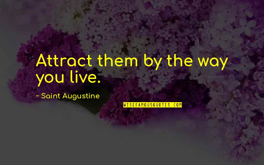 Wavelength Quotes By Saint Augustine: Attract them by the way you live.