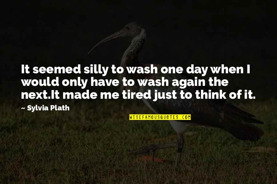 Wavelength Quotes By Sylvia Plath: It seemed silly to wash one day when