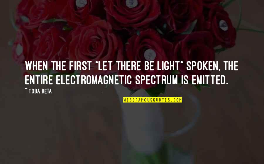 """Wavelength Quotes By Toba Beta: When the first """"let there be light"""" spoken,"""
