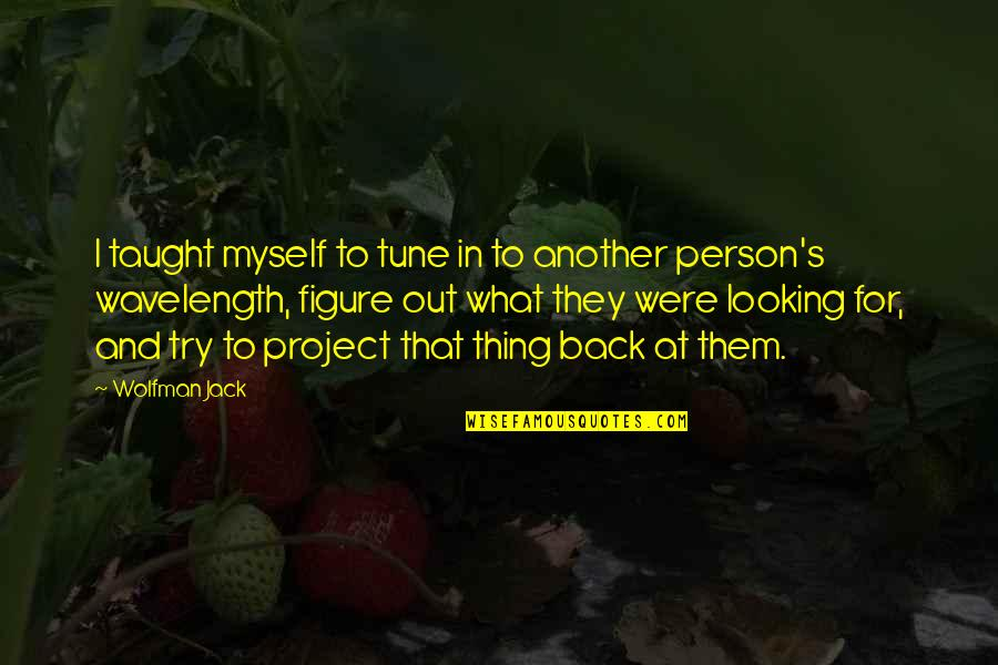 Wavelength Quotes By Wolfman Jack: I taught myself to tune in to another