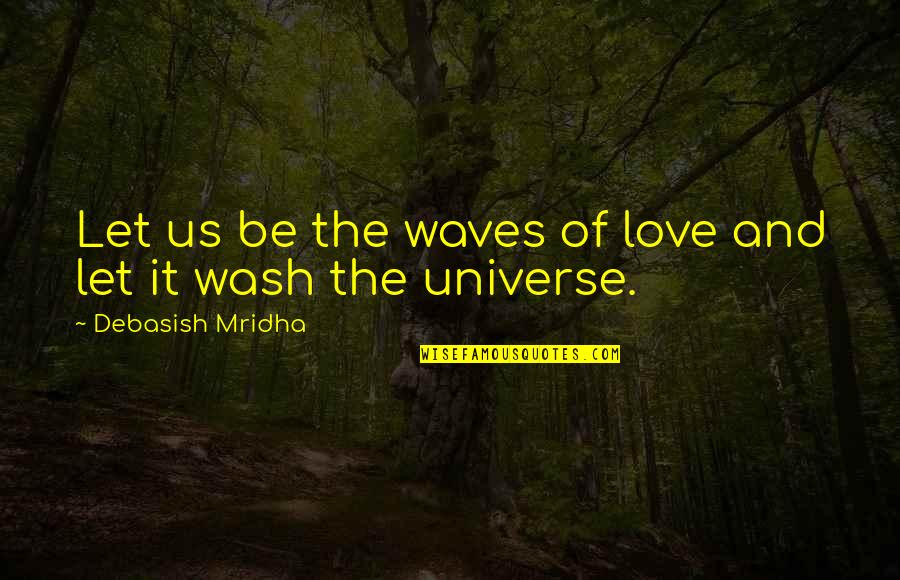 Waves And Life Quotes By Debasish Mridha: Let us be the waves of love and