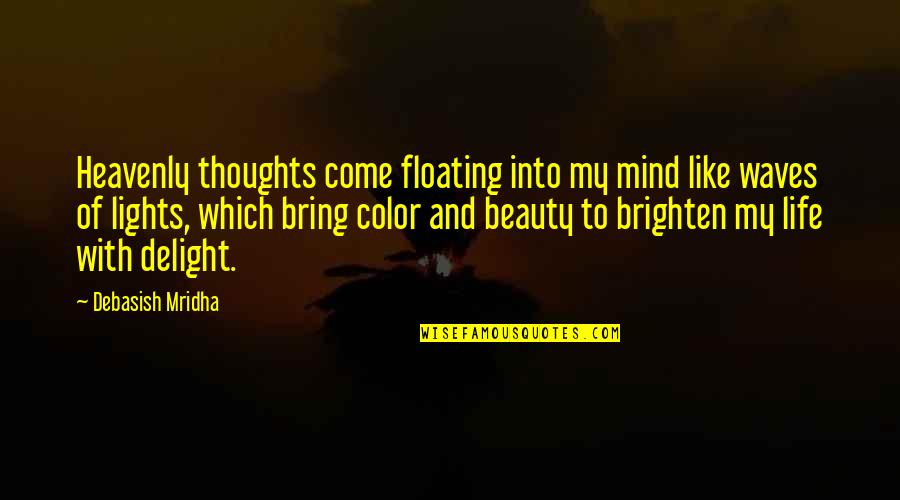 Waves And Life Quotes By Debasish Mridha: Heavenly thoughts come floating into my mind like